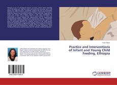 Bookcover of Practice and Interventions of Infant and Young Child Feeding, Ethiopia