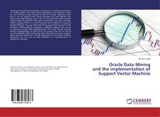 Bookcover of Oracle Data Mining and the implementation of Support Vector Machine