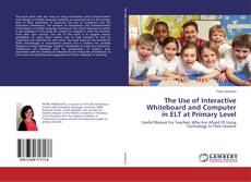 Bookcover of The Use of Interactive Whiteboard and Computer in ELT at Primary Level