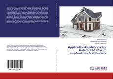 Application Guidebook for Autocad 2012 with emphasis on Architecture的封面