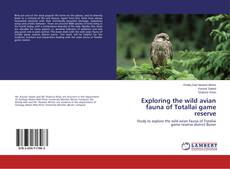Bookcover of Exploring the wild avian fauna of Totallai game reserve