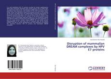 Bookcover of Disruption of mammalian DREAM complexes by HPV E7 proteins