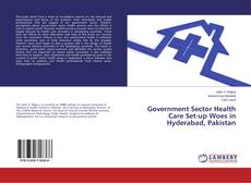Buchcover von Government Sector Health Care Set-up Woes in Hyderabad, Pakistan