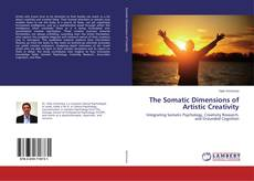 Bookcover of The Somatic Dimensions of Artistic Creativity