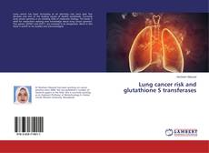 Couverture de Lung cancer risk and glutathione S transferases