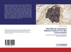 Bookcover of Identifying Important Habitat Features for Bat Conservation