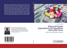 Bookcover of Effects Of Health Expenditures On Population And Labor Force