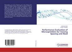 Bookcover of Performance Evaluation of Microsprinklers for Varying Spacing and Head