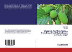 Bookcover of Gluconic Acid Production from Breadfruit Hydrolysate using A. Niger
