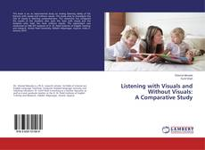 Bookcover of Listening with Visuals and Without Visuals: A Comparative Study