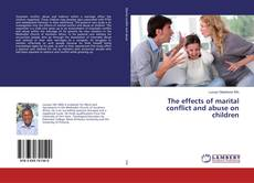 Bookcover of The effects of marital conflict and abuse on children