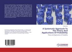 Bookcover of A Systematic Approach To The Theory And Applications Of Probability