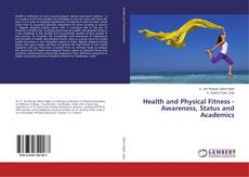 Bookcover of Health and Physical Fitness - Awareness, Status and Academics