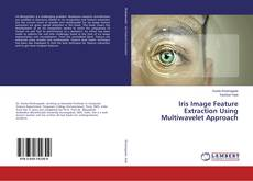 Bookcover of Iris Image Feature Extraction Using Multiwavelet Approach