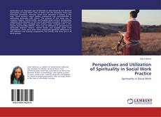 Bookcover of Perspectives and Utilization of Spirituality in Social Work Practice