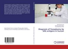 Bookcover of Diagnosis of Toxoplasma by SAG antigens in human