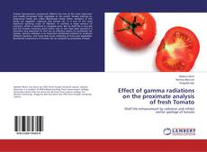 Bookcover of Effect of gamma radiations on the proximate analysis of fresh Tomato