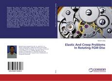 Couverture de Elastic And Creep Problems In Rotating FGM Disc