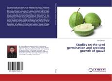 Bookcover of Studies on the seed germination and seedling growth of guava