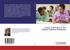 Couverture de Locus and Praxis in the Denver Teacher Residency