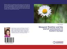 Bookcover of Margaret Thatcher and the end of communism in Eastern Europe