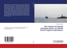 Couverture de The impact of Somali maritime piracy on World Food Program operations