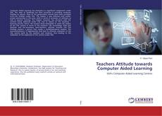 Teachers Attitude towards Computer Aided Learning kitap kapağı
