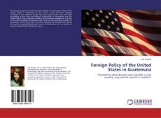 Borítókép a  Foreign Policy of the United States in Guatemala - hoz