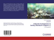 Bookcover of Induced mutagenesis in barley (Hordeum vulgare L.)