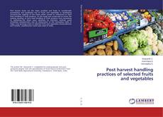 Bookcover of Post harvest handling practices of selected fruits and vegetables