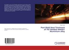 Bookcover of Post Weld Heat Treatment of TIG Welded AA6061 Aluminium alloy