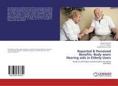 Portada del libro de Reported & Perceived Benefits- Body worn Hearing aids in Elderly Users