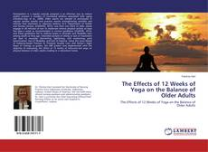 Bookcover of The Effects of 12 Weeks of Yoga on the Balance of Older Adults