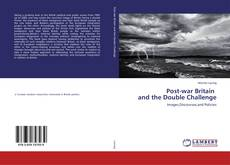 Bookcover of Post-war Britain and the Double Challenge