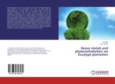 Bookcover of Heavy metals and phytoremediation via Eucalypt plantation