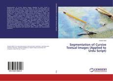 Bookcover of Segmentation of Cursive Textual Images (Applied to Urdu Script)