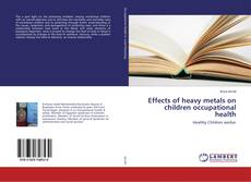 Bookcover of Effects of heavy metals on children occupational health