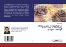 Bookcover of Adhesion and residual stress evaluation of thermally sprayed coatings