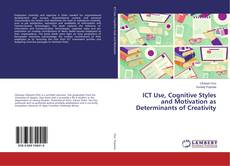 Bookcover of ICT Use, Cognitive Styles and Motivation as Determinants of Creativity