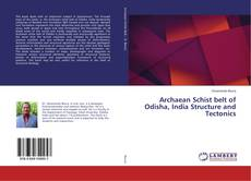 Обложка Archaean Schist belt of Odisha, India Structure and Tectonics