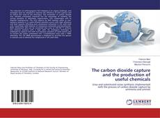 Bookcover of The carbon dioxide capture and the production of useful chemicals