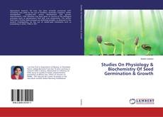 Bookcover of Studies On Physiology & Biochemistry Of Seed Germination & Growth