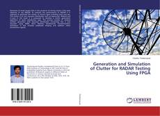 Bookcover of Generation and Simulation of Clutter for RADAR Testing Using FPGA