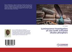 Bookcover of Luminescence Investigation of rare earth activated silcates phosphors