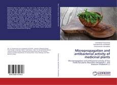 Micropropagation and antibacterial activity of medicinal plants kitap kapağı