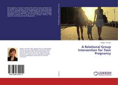 Bookcover of A Relational Group Intervention for Teen Pregnancy