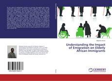 Bookcover of Understanding the Impact of Emigration on Elderly African Immigrants