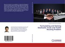 Bookcover of Formulating and Solving Stochastic Truck and Trailer Routing Problem