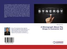 Portada del libro de A Monograph About The Drops in Economic Soil
