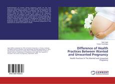 Copertina di Difference of Health Practices Between Wanted and Unwanted Pregnancy